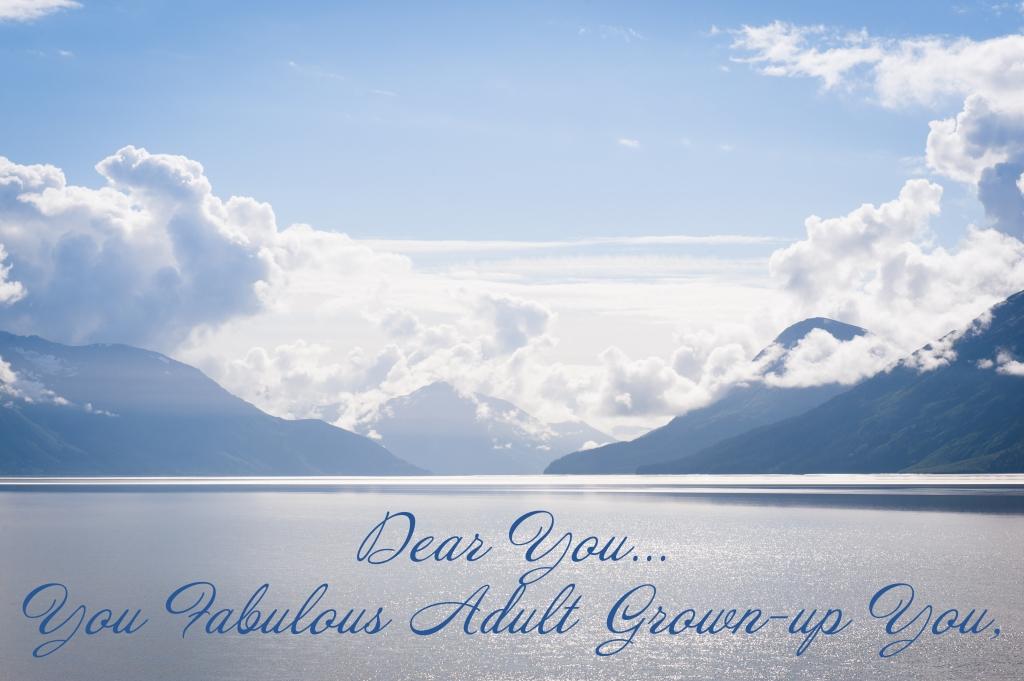 Dear You, You Fabulous Adult Grown-up, You